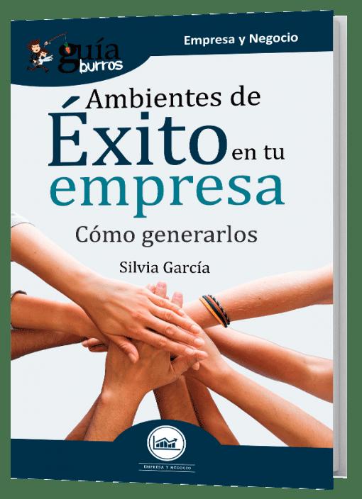 GuiaBurros: Ambientes de éxito en tu empresa.Cómo generalos.
