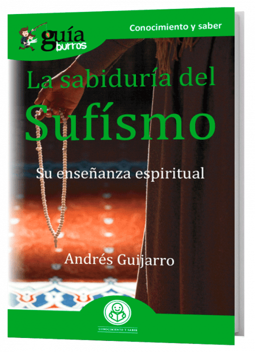 GuíaBurros La sabiduría del Sufísmo. Su enseñanza espiritual.
