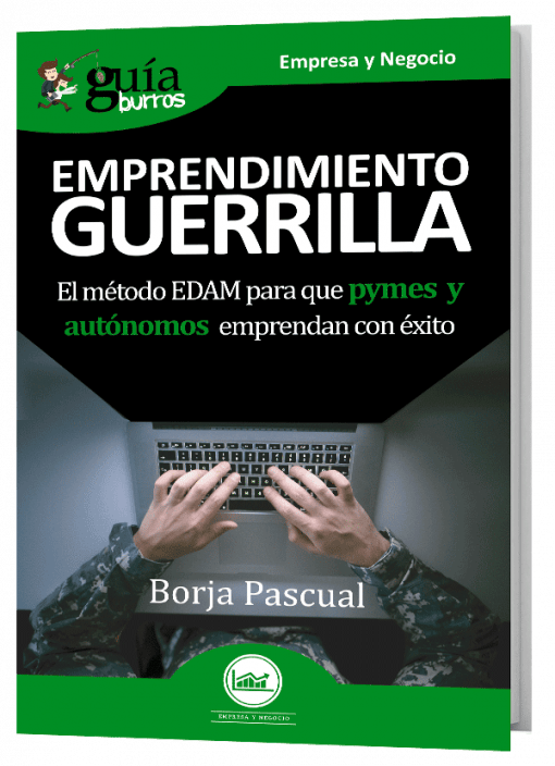 GuíaBurros Emprendimiento Guerrilla.El métodoEDAMpara que pymes y autónomos emprendan con éxito.